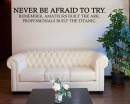 Never Be Afraid Try Professionals Built Titanic Funny Office Inspirational Wall Decal