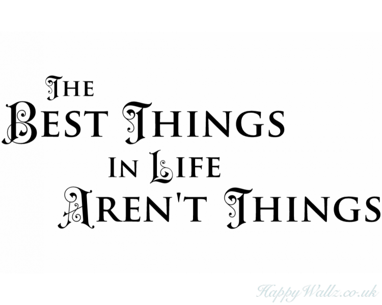 The Best Things In Life Aren T Things Quotes Wall Decal